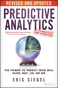 Predictive Analytics. The Power to Predict Who Will Click, Buy, Lie, or Die