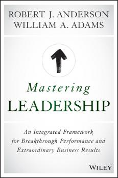 Mastering Leadership. An Integrated Framework for Breakthrough Performance and Extraordinary Business Results