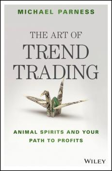 The Art of Trend Trading. Animal Spirits and Your Path to Profits