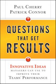 Questions That Get Results. Innovative Ideas Managers Can Use to Improve Their Teams' Performance