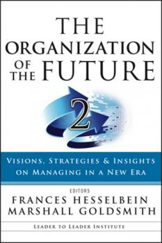 The Organization of the Future 2. Visions, Strategies, and Insights on Managing in a New Era