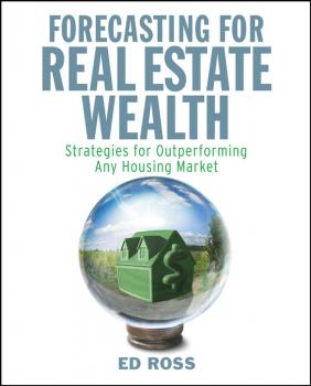 Forecasting for Real Estate Wealth. Strategies for Outperforming Any Housing Market