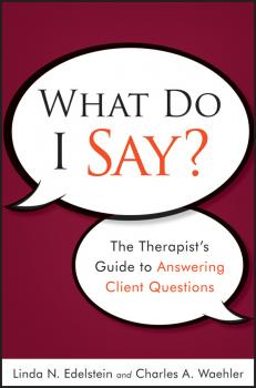 What Do I Say?. The Therapist's Guide to Answering Client Questions