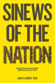 Sinews of the Nation. Constructing Irish and Zionist Bonds in the United States