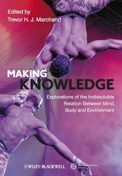 Making Knowledge. Explorations of the Indissoluble Relation between Mind, Body and Environment