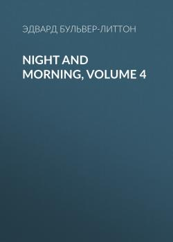 Night and Morning, Volume 4
