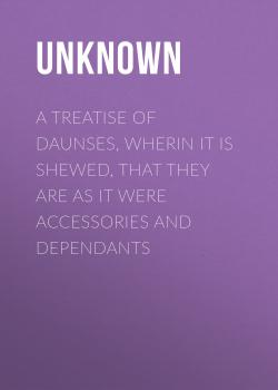 A Treatise of Daunses, Wherin It is Shewed, That They Are as It Were Accessories and Dependants