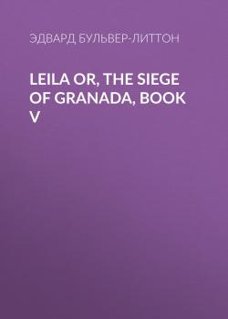 Leila or, the Siege of Granada, Book V
