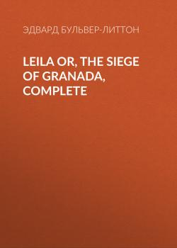 Leila or, the Siege of Granada, Complete