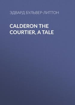 Calderon the Courtier, a Tale
