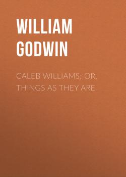Caleb Williams; Or, Things as They Are