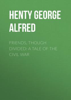 Friends, though divided: A Tale of the Civil War