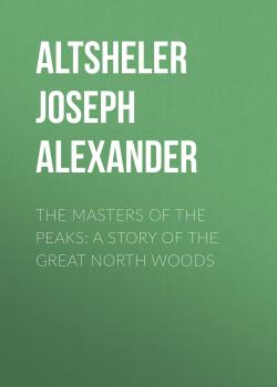 The Masters of the Peaks: A Story of the Great North Woods