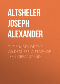 The Shades of the Wilderness: A Story of Lee's Great Stand