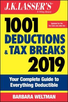 J.K. Lasser's 1001 Deductions and Tax Breaks 2019. Your Complete Guide to Everything Deductible