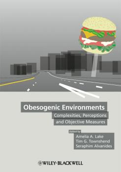Obesogenic Environments. Complexities, Perceptions and Objective Measures