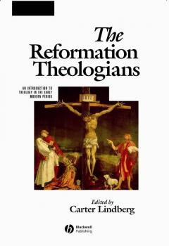 The Reformation Theologians. An Introduction to Theology in the Early Modern Period