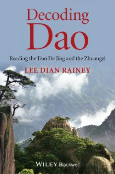 Decoding Dao. Reading the Dao De Jing (Tao Te Ching) and the Zhuangzi (Chuang Tzu)