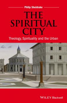 The Spiritual City. Theology, Spirituality, and the Urban