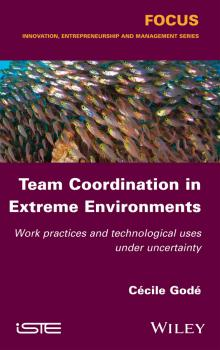 Team Coordination in Extreme Environments. Work Practices and Technological Uses under Uncertainty