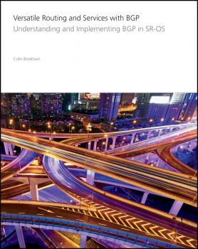 Versatile Routing and Services with BGP. Understanding and Implementing BGP in SR-OS