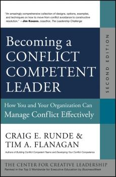 Becoming a Conflict Competent Leader. How You and Your Organization Can Manage Conflict Effectively