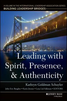 Leading with Spirit, Presence, and Authenticity. A Volume in the International Leadership Association Series, Building Leadership Bridges