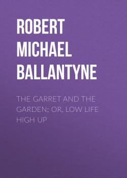 The Garret and the Garden; Or, Low Life High Up