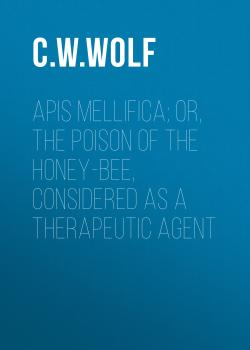 Apis Mellifica; or, The Poison of the Honey-Bee, Considered as a Therapeutic Agent