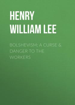 Bolshevism: A Curse & Danger to the Workers