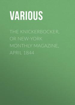 The Knickerbocker, or New-York Monthly Magazine, April 1844