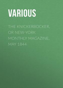 The Knickerbocker, or New-York Monthly Magazine, May 1844