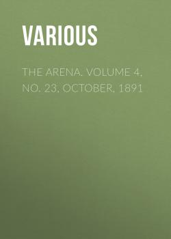 The Arena. Volume 4, No. 23, October, 1891