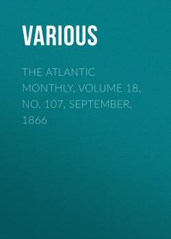 The Atlantic Monthly, Volume 18, No. 107, September, 1866