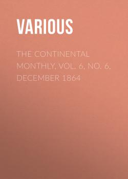 The Continental Monthly, Vol. 6, No. 6, December 1864