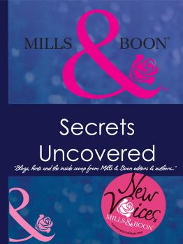 Secrets Uncovered – Blogs, Hints and the inside scoop from Mills & Boon editors and authors