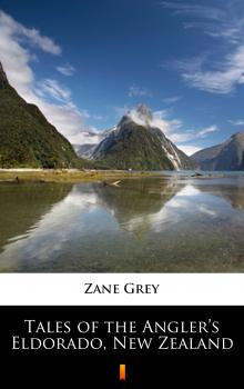 Tales of the Angler's Eldorado, New Zealand