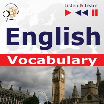 English Vocabulary. Listen & Learn to Speak (for French, German, Italian, Japanese, Polish, Russian, Spanish speakers)