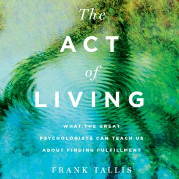 The Act of Living - What the Great Psychologists Can Teach Us About Finding Fulfillment (Unabridged)