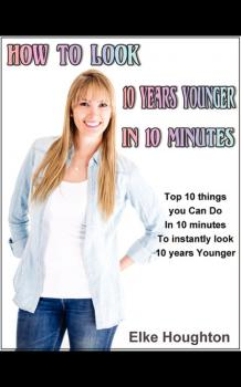 How To Look 10 Years Younger in 10 Minutes