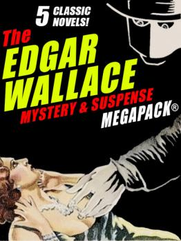 The Edgar Wallace Mystery & Suspense MEGAPACK®: 5 Classic Novels