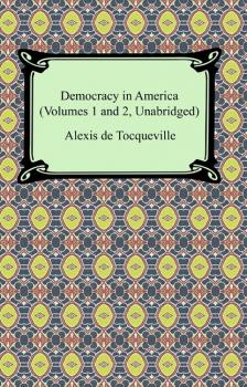 Democracy in America (Volumes 1 and 2, Unabridged)