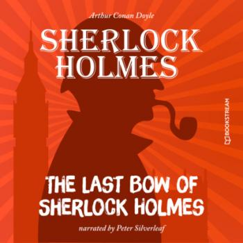 The Last Bow of Sherlock Holmes (Unabridged)