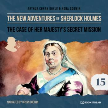 The Case of Her Majesty's Secret Mission - The New Adventures of Sherlock Holmes, Episode 15 (Unabridged)