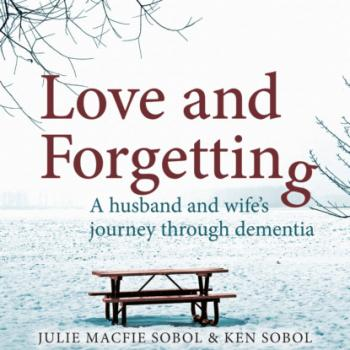 Love and Forgetting - A Husband and Wife's Journey through Dementia (Unabridged)