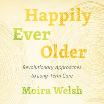 Happily Ever Older - Revolutionary Approaches to Long Term Care (Unabridged)